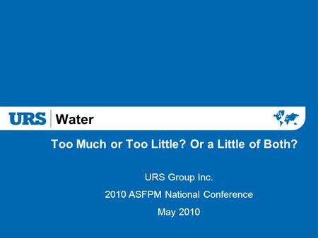 Water Too Much or Too Little? Or a Little of Both? URS Group Inc. 2010 ASFPM National Conference May 2010.