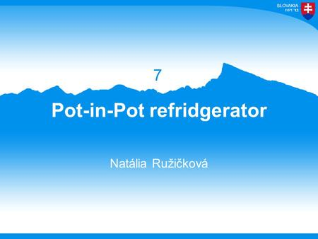 13 Pot-in-Pot refridgerator Natália Ružičková 7. 13 Task The 'pot-in-pot refrigerator' is a device that keeps food cool using the principle of evaporative.