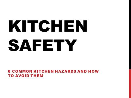KITCHEN SAFETY 6 COMMON KITCHEN HAZARDS AND HOW TO AVOID THEM.