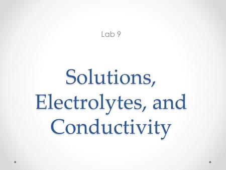Solutions, Electrolytes, and Conductivity Lab 9. Outline Purpose Solutions Solution Preparation from Solids Solution Preparation from Liquids (dilution)
