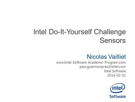 Intel Do-It-Yourself Challenge Sensors Nicolas Vailliet  Intel Software 2014-02-01.