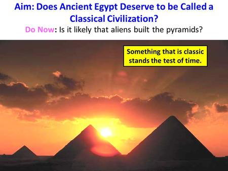 Aim: Does <strong>Ancient</strong> Egypt Deserve to be Called a Classical <strong>Civilization</strong>?