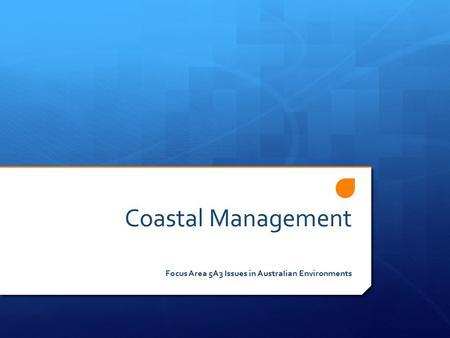 Coastal Management Focus Area 5A3 Issues in Australian Environments.