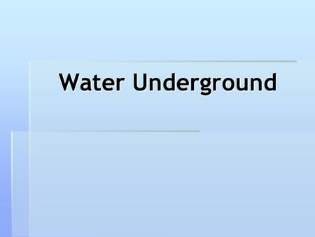 Water Underground.  Most of the fresh water on the Earth that is not frozen is underground.  Dig almost anywhere on the Earth and you will eventually.
