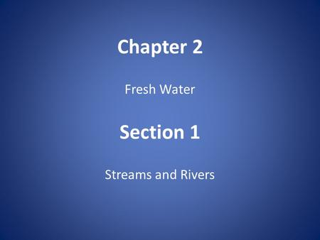 Chapter 2 Fresh Water Section 1 Streams and Rivers.