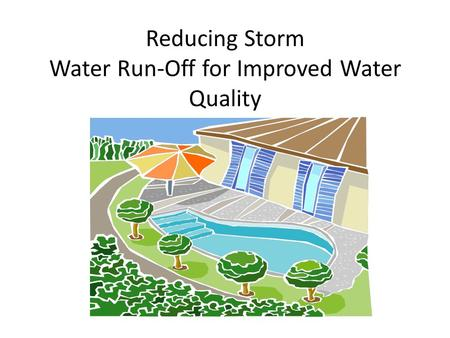 Reducing Storm Water Run-Off for Improved Water Quality.