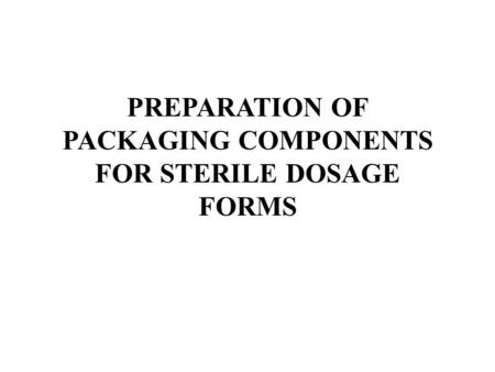PREPARATION OF PACKAGING COMPONENTS FOR STERILE DOSAGE FORMS.