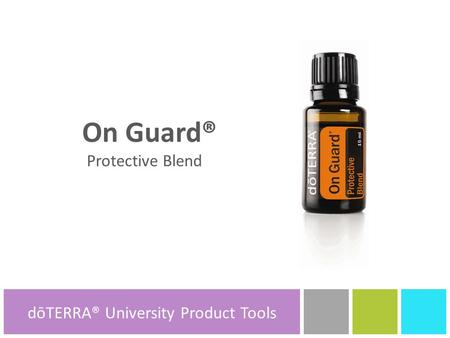 DōTERRA® Product Tools On Guard® Protective Blend dōTERRA® Product Tools dōTERRA® University Product Tools.