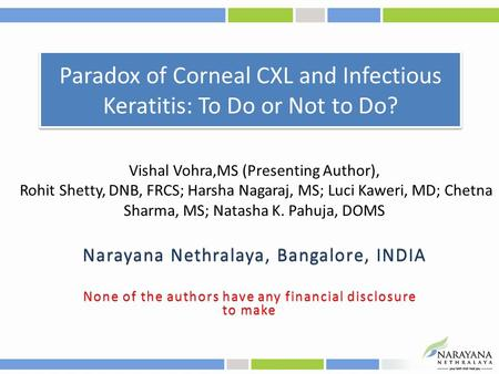 Paradox of Corneal CXL and Infectious Keratitis: To Do or Not to Do? None of the authors have any financial disclosure to make Vishal Vohra,MS (Presenting.