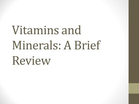 Vitamins and Minerals: A Brief Review. Calcium Function – build strong bones and teeth Deficiency - Osteoporosis.