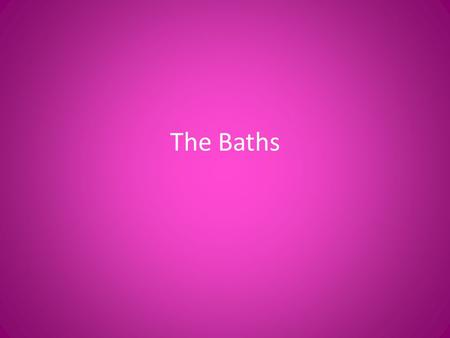 The Baths. Most Romans went to the public baths in the afternoons. It was a place to meet people, exercise and have a snack. Typical visit would include: