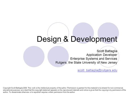 Design & Development Scott Battaglia Application Developer Enterprise Systems and Services Rutgers, the State University of New Jersey