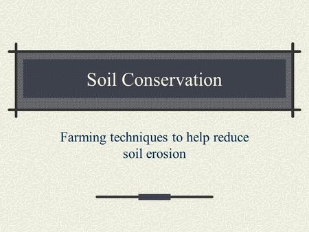 Farming techniques to help reduce soil erosion