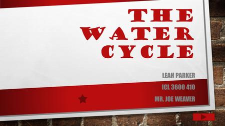 THE WATER CYCLE LEAH PARKER ICL 3600 410 MR. JOE WEAVER.