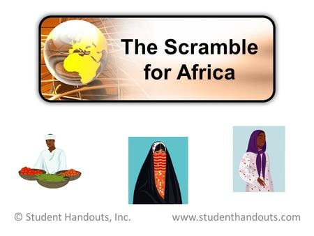 The Scramble for Africa © Student Handouts, Inc. www.studenthandouts.com.