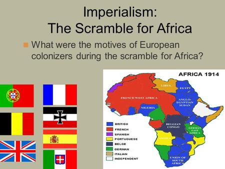 Imperialism: The Scramble for Africa What were the motives of European colonizers during the scramble for Africa?