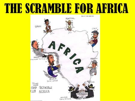 THE SCRAMBLE FOR AFRICA. I. BEFORE THE AGE OF IMPERIALISM A.EUROPEANS WERE FAMILIAR WITH SOUTHERN AFRICA & THE WESTERN COAST. B.EUROPEAN TRAVEL INTO AFRICA'S.