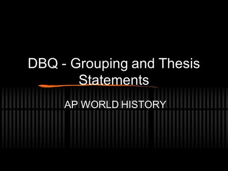 DBQ - Grouping and Thesis Statements AP WORLD HISTORY.