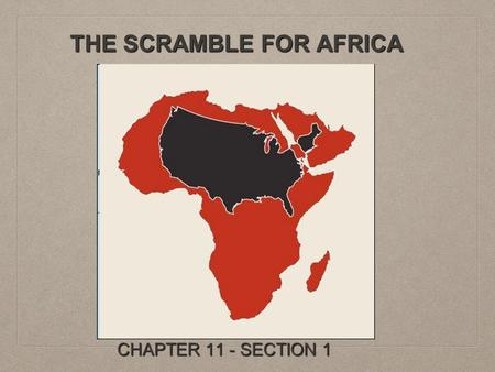 THE SCRAMBLE FOR AFRICA CHAPTER 11 - SECTION 1. WHY IT MATTERS NOW African nations continue to feel the effects of the colonial presence more than 100.