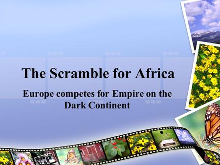 The Scramble for Africa Europe competes for Empire on the Dark Continent.