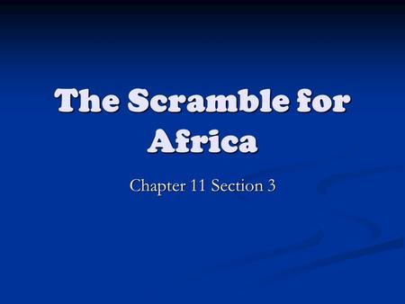 The Scramble for Africa Chapter 11 Section 3. Bellringer February 18, 2015 How much time do you take to study for your quizzes? How much time do you take.