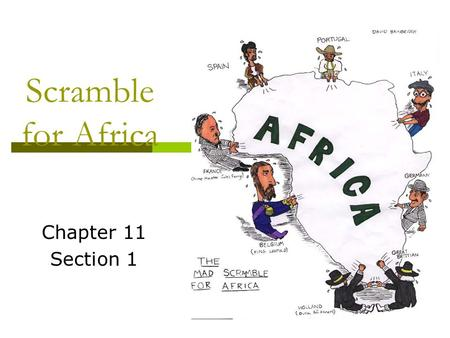 Scramble for Africa Chapter 11 Section 1. Main Idea  Ignoring claims of African ethnic groups, kingdoms, and city-states, Europeans established colonies.