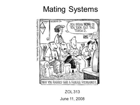 Mating Systems ZOL 313 June 11, 2008. Mating Systems ZOL 313 June 11, 2008 Objectives 1.Be able to characterize a given mating system as monogamy, polygyny,