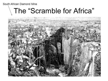 "The ""Scramble for Africa"" South African Diamond Mine."