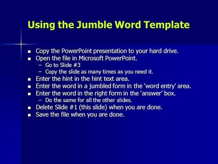 Using the Jumble Word Template Copy the PowerPoint presentation to your hard drive. Copy the PowerPoint presentation to your hard drive. Open the file.