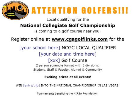 A T T E N T I O N G O L F E R S ! ! ! Local qualifying for the National Collegiate Golf Championship is coming to a golf course near you. Register online.