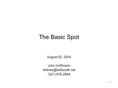 1 The Basic Spot August 02, 2004 John Hoffmann (321) 676-2844.