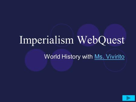 Imperialism WebQuest World History with Ms. ViviritoMs. Vivirito.
