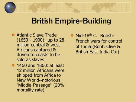 British Empire-Building Atlantic Slave Trade (1650 - 1900): up to 28 million central & west Africans captured & driven to coasts to be sold as slaves 1450.