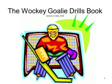 The Wockey Goalie Drills Book Version 2.3 May 2008