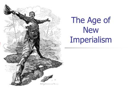 The Age of New Imperialism. The Essential Question  To what extent is the legacy of European colonizers responsible for current economic, social, and.