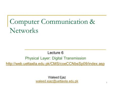 1 Computer Communication & Networks Lecture 6 Physical Layer: Digital Transmission  Waleed Ejaz