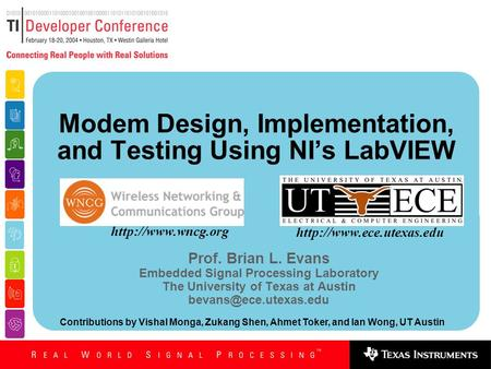 Modem Design, Implementation, and Testing Using NI's LabVIEW Prof. Brian L. Evans Embedded Signal Processing Laboratory The University of Texas at Austin.