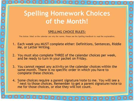 Spelling Homework Choices of the Month! SPELLING CHOICE RULES: The choices listed on the calendar are only the names. Please see the Spelling Handbook.