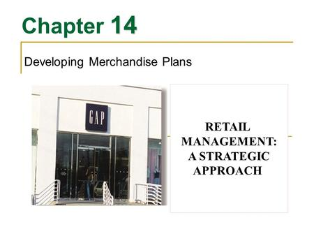 14 Chapter 14 Developing Merchandise Plans RETAIL MANAGEMENT: A STRATEGIC APPROACH.