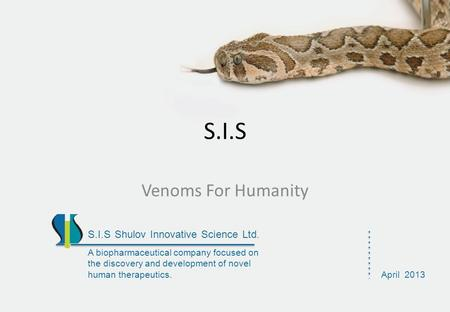 S.I.S Venoms For Humanity S.I.S Shulov Innovative Science Ltd. A biopharmaceutical company focused on the discovery and development of novel human therapeutics.