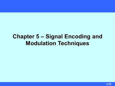 Chapter 5 – Signal Encoding and Modulation Techniques