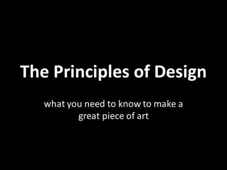 The Principles of Design what you need to know to make a great piece of art.