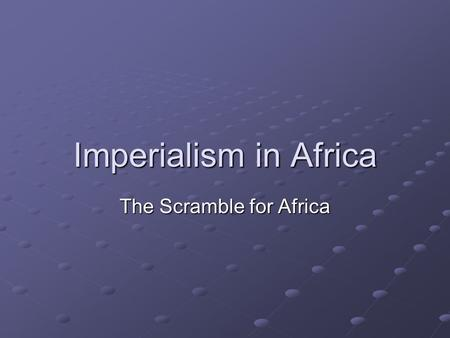 Imperialism in Africa The Scramble for Africa. African Geography Africa is divided into two climatic areas 1. The Saharan Desert in Northern Africa -dry,
