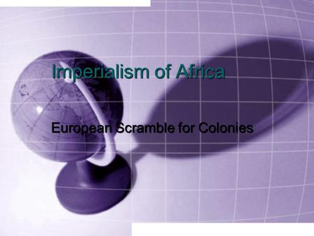Imperialism of Africa European Scramble for Colonies.