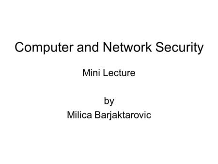 Computer and Network Security Mini Lecture by Milica Barjaktarovic.