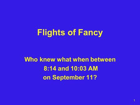 1 Flights of Fancy Who knew what when between 8:14 and 10:03 AM on September 11?