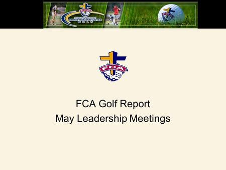 FCA Golf Report May Leadership Meetings. Current Staff Jim Esary – Executive Director Matt Estrin – Director of Camps Ben Bost – Director of Tour Ministry.