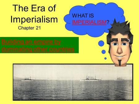 The Era of Imperialism Chapter 21 WHAT IS IMPERIALISM? Building an empire by dominating other countries.
