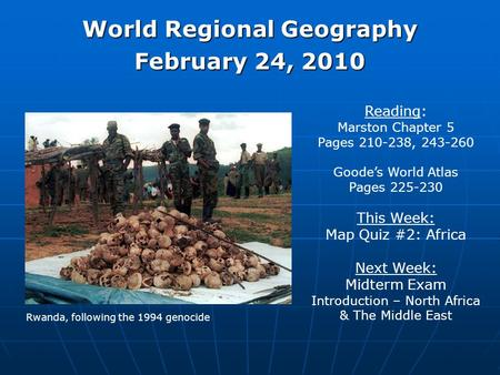 World Regional Geography February 24, 2010 Reading: Marston Chapter 5 Pages 210-238, 243-260 Goode's World Atlas Pages 225-230 This Week: Map Quiz #2: