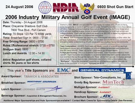 2006 Industry Military Annual Golf Event (IMAGE) 24 August 20060800 Shot Gun Start Date: Thursday - 24 August 2006 Place: Cheyenne Shadows Golf Club 7800.